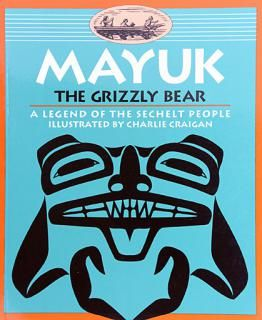 Mayuk the Grizzly Bear: A Legend of the Sechelt People! These traditional teaching legends come straight from the oral traditions of the Sechelt Nation. Simple enough to be understood by young children, yet compelling enough for adults, they are gentle, beautifully presented cautionary tales. You'll want to read them again and again - and you'll learn a few words of the Shishalh language while you're at it.
