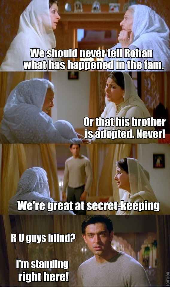 """Bollywood rule: When you talk about secrets, you lose your eyesight temporarily. 