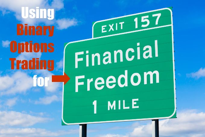 Achieving Financial Freedom through Binary Options Trading. Also you will find some tips to get the most of binary options, Read it!