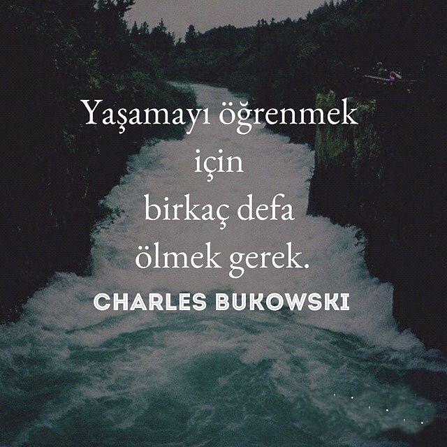 Yaşamayı öğrenmek için, Birkaç defa ölmek gerek.   - Charles Bukowski