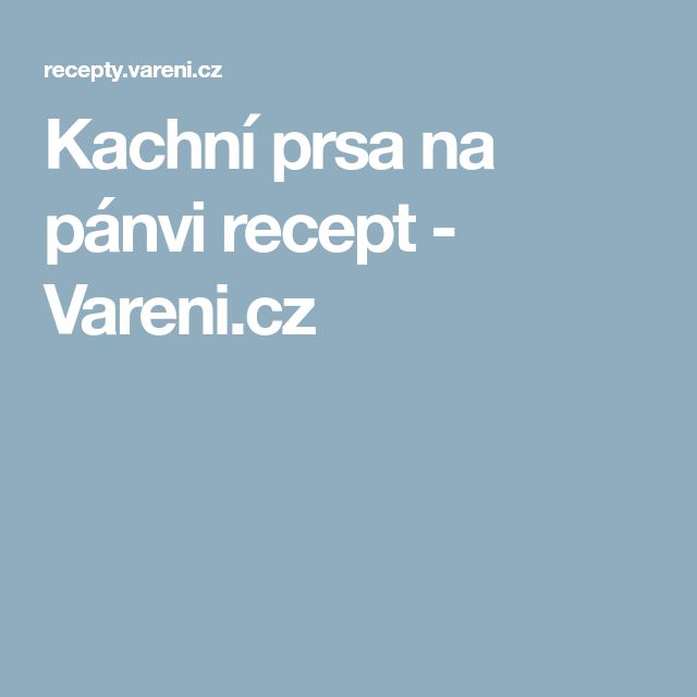 Kachní prsa na pánvi recept - Vareni.cz
