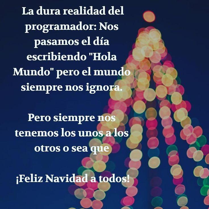 """La dura realidad del programador: Nos pasamos el día escribiendo """"Hola Mundo"""" pero el mundo siempre nos ignora.    Pero siempre nos tenemos los unos a los otros o sea que ¡Feliz Navidad a todos!    #Navidad #Programador #Informático #HolaMundo #código #FelizNavidad"""