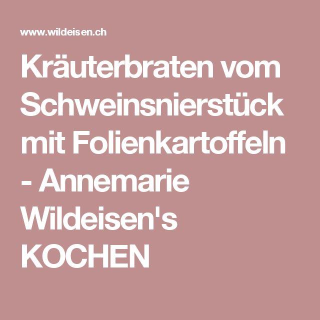 Kräuterbraten vom Schweinsnierstück mit Folienkartoffeln - Annemarie Wildeisen's KOCHEN