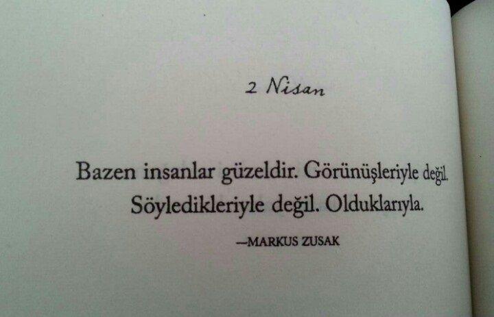 Bazen insanlar güzeldir. Görünüşleriyle değil, Söyledikleriyle de değil, Olduklarıyla. - Markus Zusak