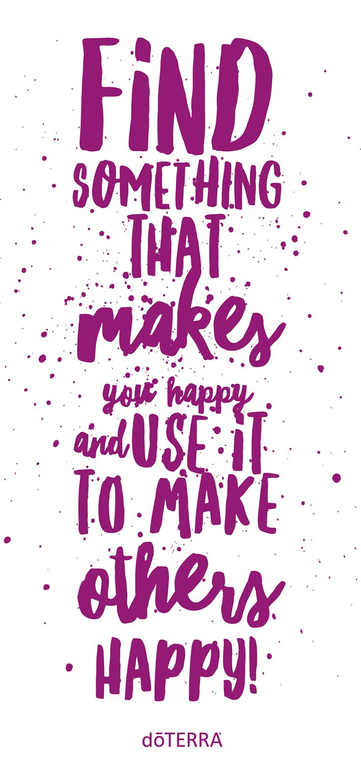 We love this quote from Dallas Clayton! doTERRA Cheer Uplifting Blend makes us happy, but what makes you happy?