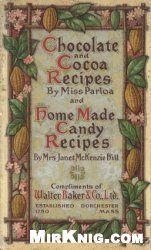 Chocolate and Cocoa Recipes; Home Made Candy Recipes Старинная книга по кулинарии - шоколад, какао, рецепты конфет.