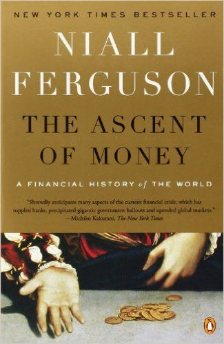The Ascent of Money: A Financial History of the World: Niall Ferguson: 9780143116172: Amazon.com: Books