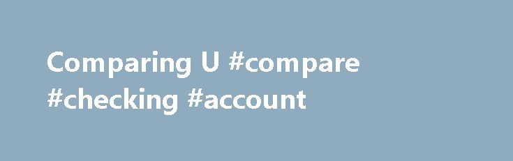 Comparing U #compare #checking #account http://tulsa.nef2.com/comparing-u-compare-checking-account/  # U.S. Bank vs. Chase: Free Checking Account Offers Updated March 17, 2017 It can be difficult to find a bank that offers reasonable rates on their free checking accounts — but there are still a few banks out there that offer actual free checking accounts, along with many other bonus services. U.S. Bank Vs. Chase Free Checking Accounts Two of the largest banks that offer free checking…