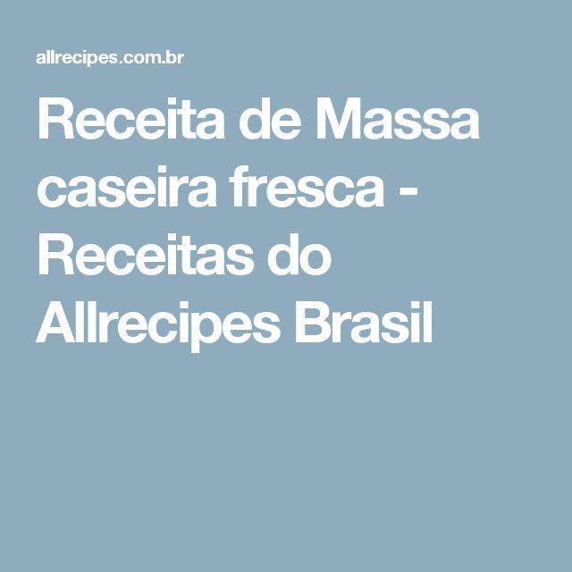 Receita de Massa caseira fresca - Receitas do Allrecipes Brasil