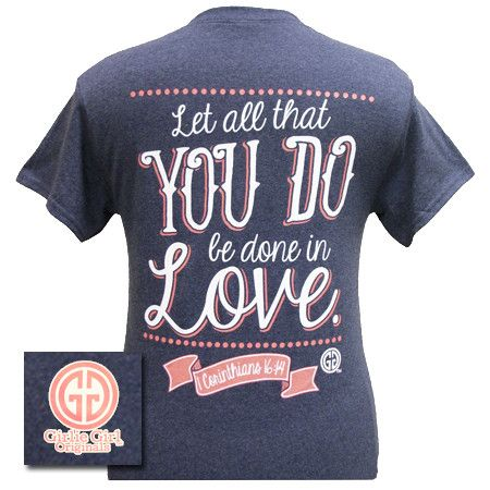 Girlie Girl Original Let All That You Do Be Do in Love Christian Brigh | SimplyCuteTees