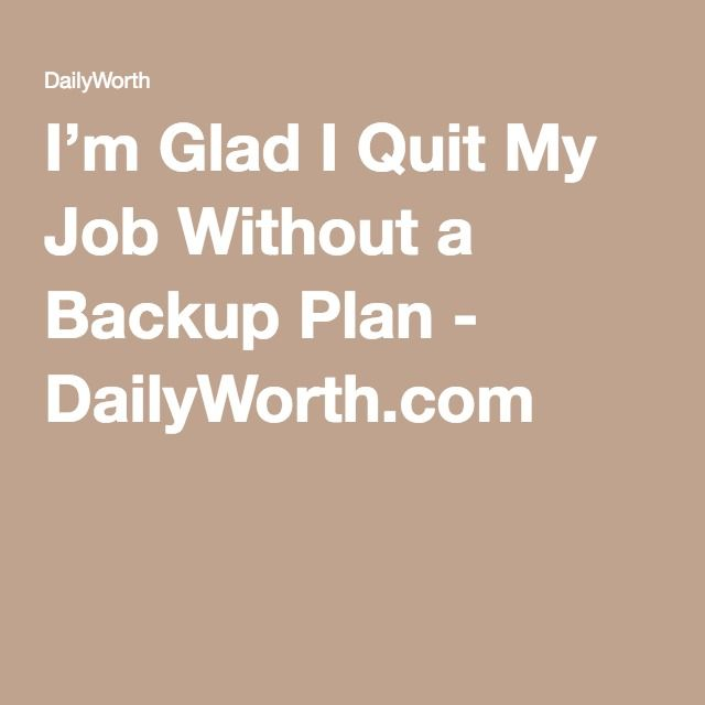 I'm Glad I Quit My Job Without a Backup Plan - DailyWorth.com