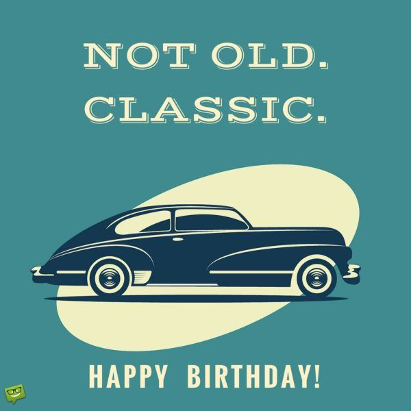 Not old. Classic. Happy Birthday. More