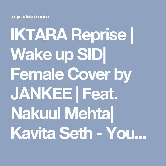 IKTARA Reprise | Wake up SID| Female Cover by JANKEE | Feat. Nakuul Mehta| Kavita Seth - YouTube