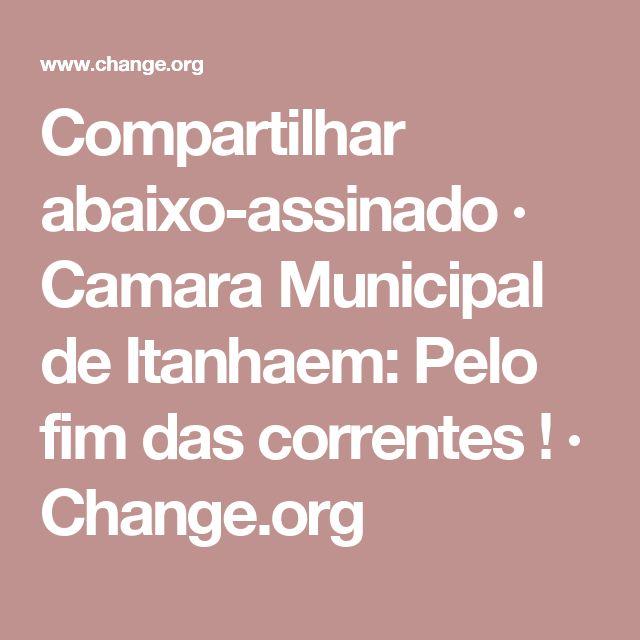 Compartilhar abaixo-assinado · Camara Municipal de Itanhaem: Pelo fim das correntes ! · Change.org