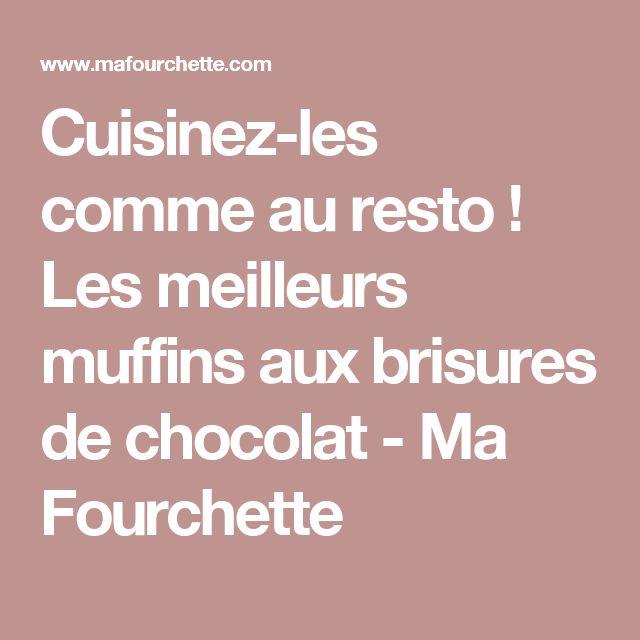 Cuisinez-les comme au resto ! Les meilleurs muffins aux brisures de chocolat - Ma Fourchette