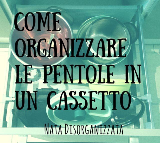 Nata disorganizzata: Come organizzare: le pentole in un cassetto