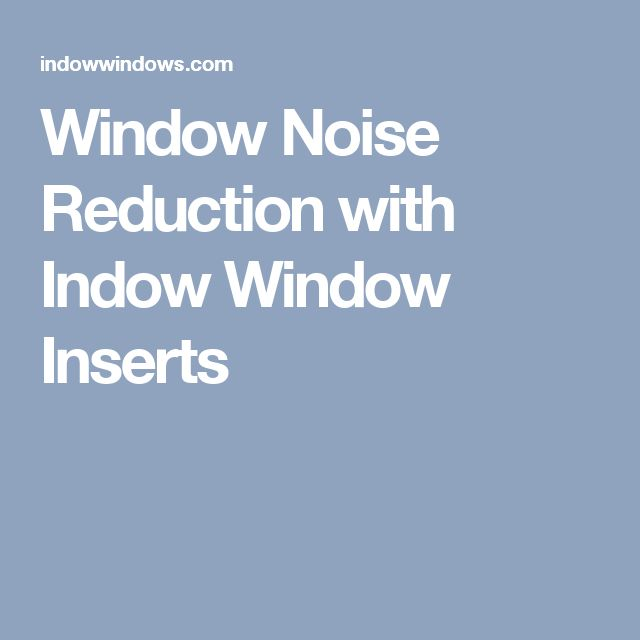 Window Noise Reduction with Indow Window Inserts