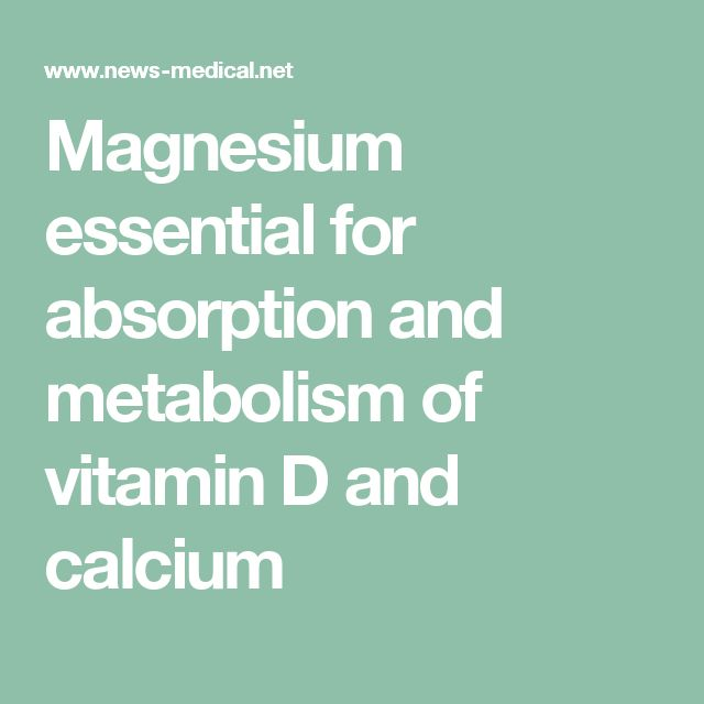 Magnesium essential for absorption and metabolism of vitamin D and calcium