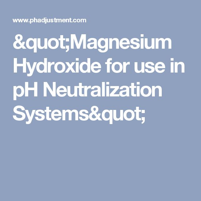 """""""Magnesium Hydroxide for use in pH Neutralization Systems"""""""