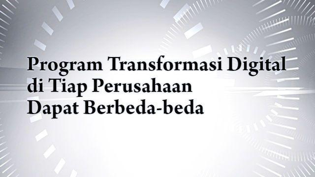 Program Transformasi Digital di Tiap Perusahaan Berbeda-beda