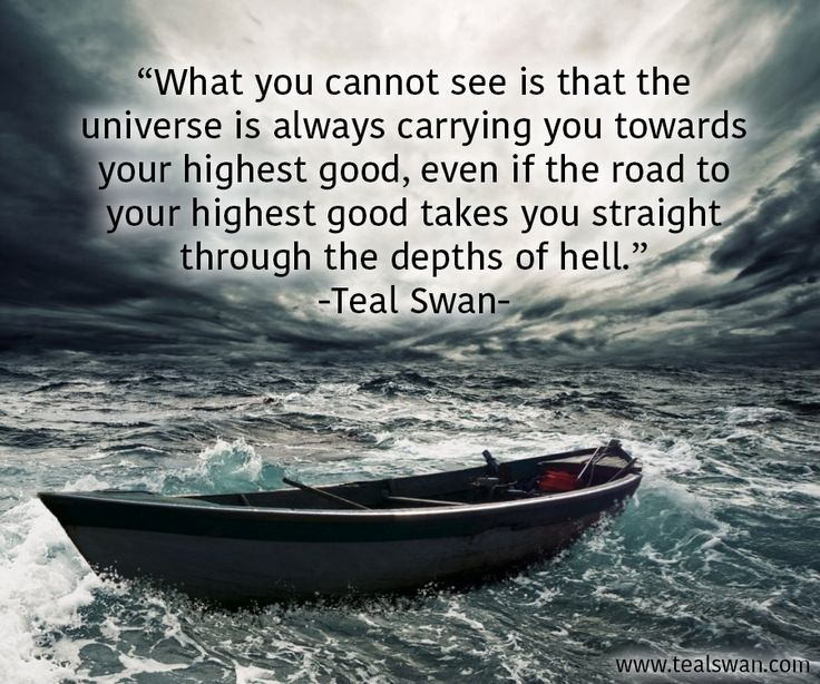 """""""What you cannot see is that the universe is always carrying you towards your highest good, even if the road to your highest good takes you straight through the depths of hell."""" Quote by Teal Swan (The Spiritual Catalyst)"""