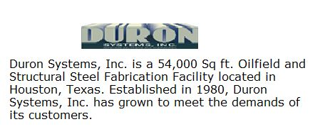 Duron Systems, Inc. is a 54,000 Sq ft. Oilfield and Structural Steel Fabrication Facility located in Houston, Texas. Established in 1980, Duron Systems, Inc. has grown to meet the demands of its customers.