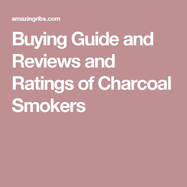 Buying Guide and Reviews and Ratings of Charcoal Smokers