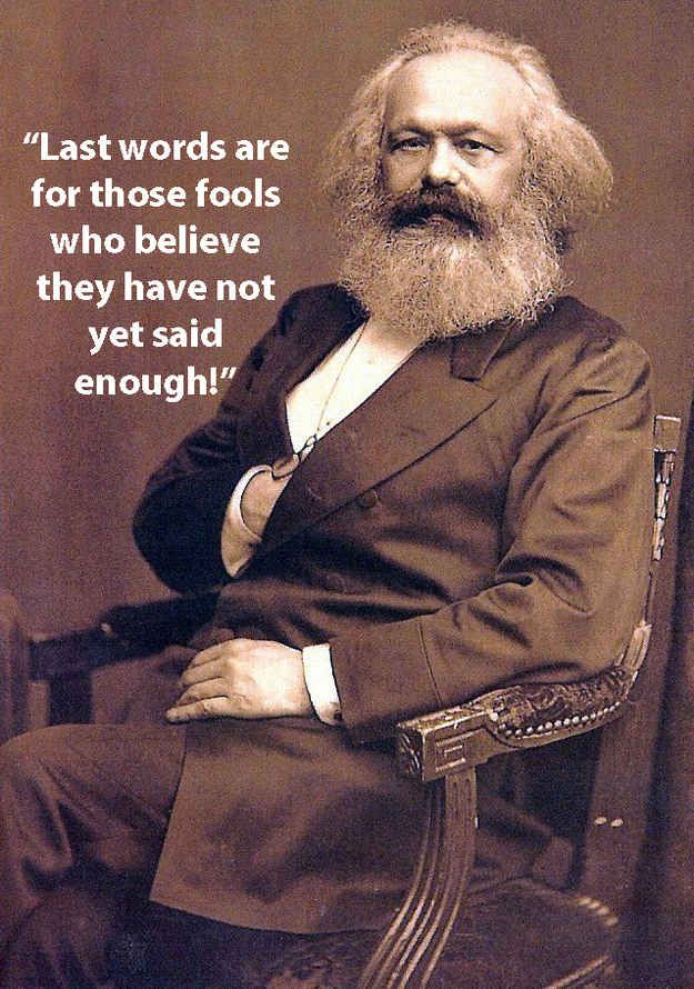 After essentially codifying what socialism and communism are, Marx seems to think he had enough to say; ironically, his rebuttal of last words make for a very poignant final sentiment