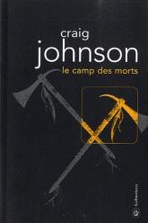 Craig JOHNSON Le camp des morts Ed. Gallmeister, 2010 Avec une puissance narrative digne des hautes plaines de l'Ouest américain, l'auteur, par le biais d'une enquête policière, écrit un hymne de compassion aux gens de là-bas, et sans doute d'ailleurs, quand le destin s'acharne à meurtrir les purs. […] On se sent comme chez soi dans ce Wyoming déchiré. Mieux qu'un polar, Le Camp des Morts pourrait bien être un grand roman d'amour.