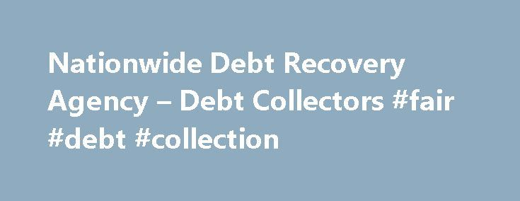 Nationwide Debt Recovery Agency – Debt Collectors #fair #debt #collection http://debt.nef2.com/nationwide-debt-recovery-agency-debt-collectors-fair-debt-collection/  #debt agency # Nationwide Commercial Debt Recovery Collection Agency P J are a debt recovery agency established over 25 years ago and during that time we have built a client base of more than 25,000 satisfied customers. We offer what we believe is a seriously lacking in today s market a highly professional but very personal debt…