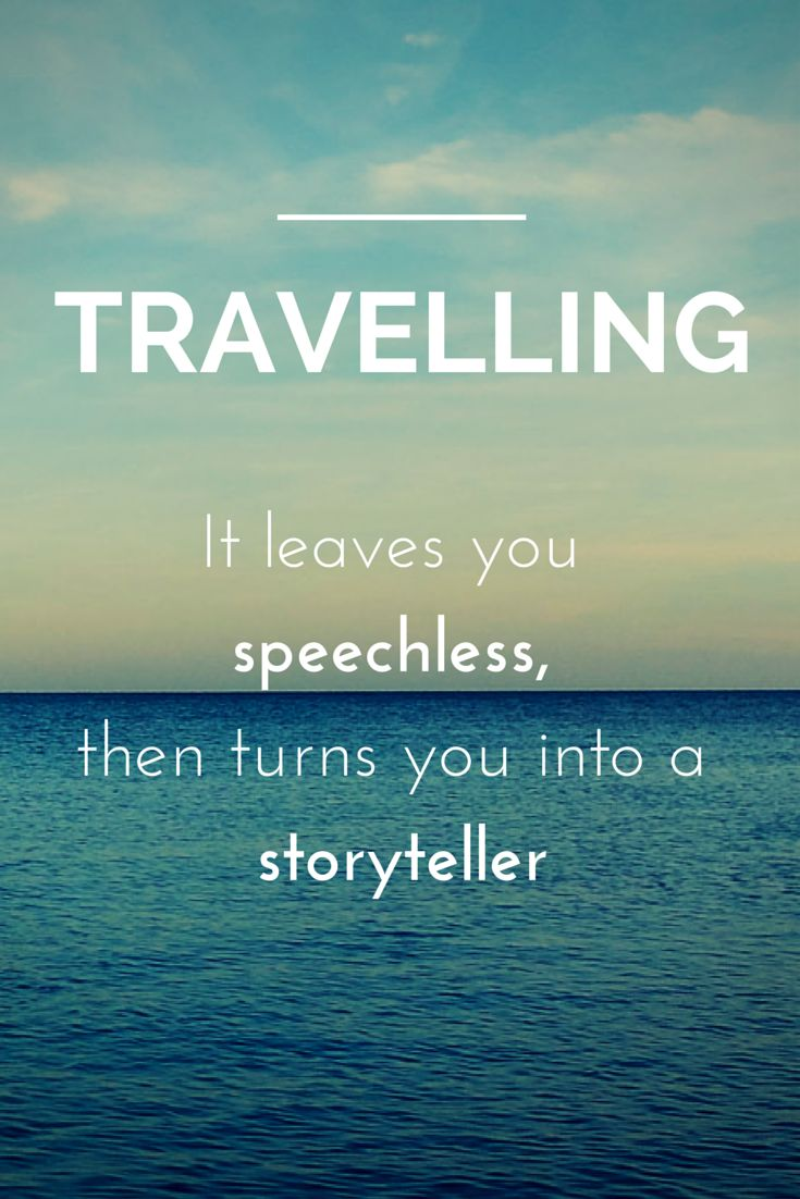 Traveling, it leaves you speechless then turns you into a storyteller. -Ibn Battuta
