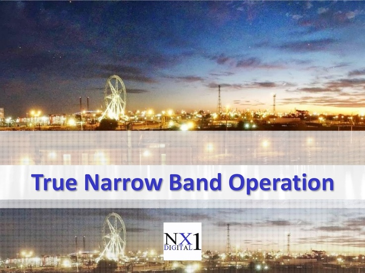 True Narrow Band Operation by NX Digital 1 via Slideshare: http://www.slideshare.net/kunoichiau/true-narrow-band-operation-by-nx-digital-1