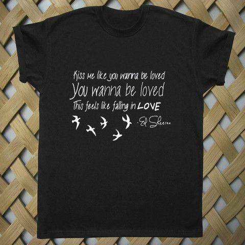 ed sheeran kiss me T shirt #tshirt #graphictee #awsome #tee #funnyshirt