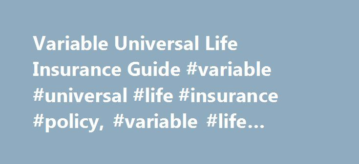 Variable Universal Life Insurance Guide #variable #universal #life #insurance #policy, #variable #life #insurance http://attorney.nef2.com/variable-universal-life-insurance-guide-variable-universal-life-insurance-policy-variable-life-insurance/  # Call to find a financial advisor: 1-877-245-0761 Life Insurance That Includes Investments Variable universal life insurance is a life insurance product with investment features. It's designed to help you protect your family's future with life…