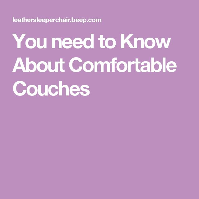 You need to Know About Comfortable Couches