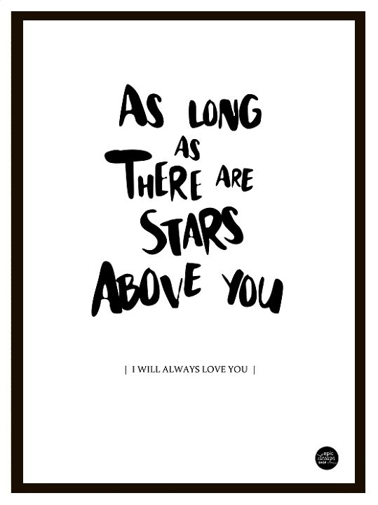 """As long as there are stars above you. Inspired print by Ellie Goulding's song """"How Long Will I Love You"""". Buy it on Epicdesignshop.com."""