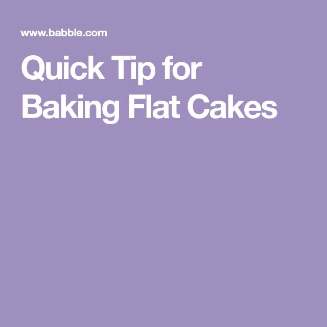 Quick Tip for Baking Flat Cakes