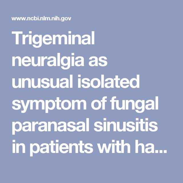 Trigeminal neuralgia as unusual isolated symptom of fungal paranasal sinusitis in patients with haematological malignancies. - PubMed - NCBI