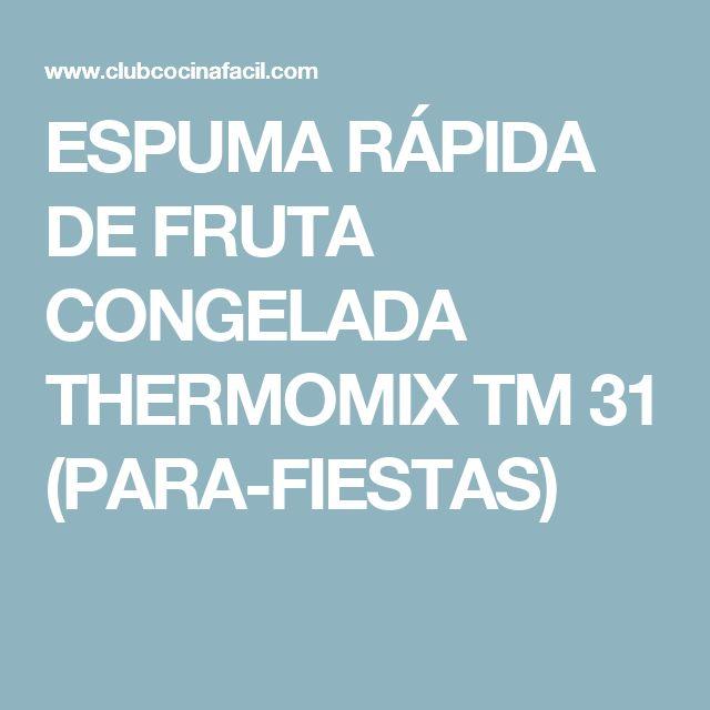 ESPUMA RÁPIDA DE FRUTA CONGELADA THERMOMIX TM 31 (PARA-FIESTAS)