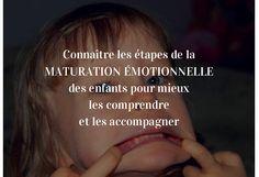 Connaître les étapes de la maturation émotionnelle des enfants pour mieux les comprendre et les accompagner. Quel rôle d'accompagnement pour l'adulte ?
