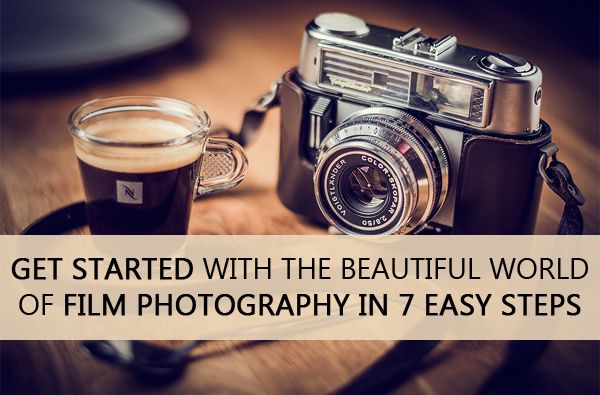 Get Started with the Beautiful World of #Film #Photography in 7 Easy Steps.