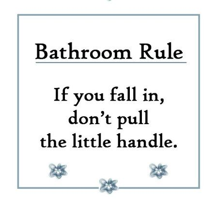 Bathroom Humor: Rule #1. Haha @Ashley Bryan!!
