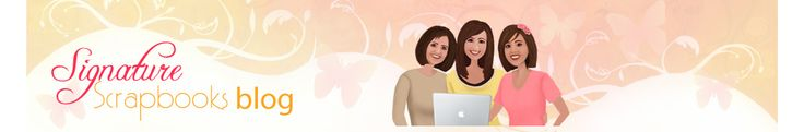 The BEST Digital Scrapbook Site !!!Signature Scrapbooks Blog