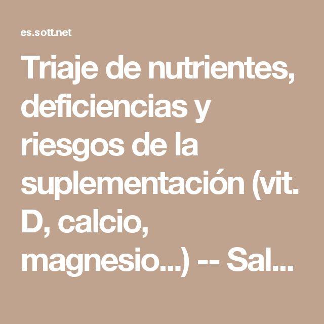 Triaje de nutrientes, deficiencias y riesgos de la suplementación (vit. D, calcio, magnesio...) -- Salud y Bienestar -- Sott.net