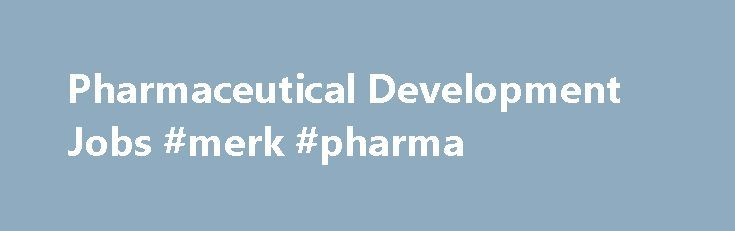 Pharmaceutical Development Jobs #merk #pharma http://pharma.remmont.com/pharmaceutical-development-jobs-merk-pharma/  #pharmaceutical research jobs # Pharmaceutical Development Jobs Make a meaningful difference If you're setting your sights on a career in Pharmaceutical Development, then you've already decided that you want to make a difference. There's no better place to make that happen than at AstraZeneca. Help us find the answers to some of humankind's biggest health problems. There is a…