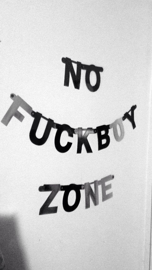 No Fuckboy zone, be a fuckgirl