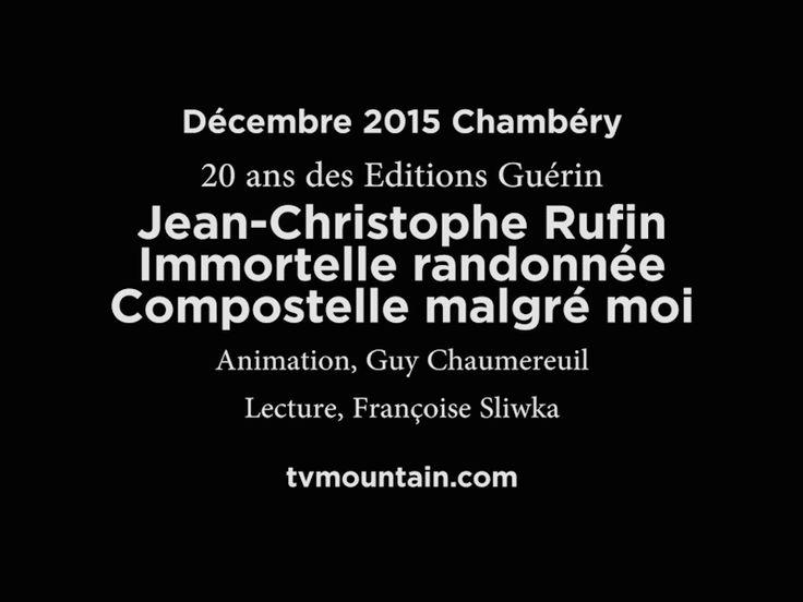 Décembre 2015, 20 ans des Editions Guérin à Chambéry... ... Immortelle randonnée, Compostelle malgré moi, Jean-Christophe Rufin... Avec Sylvain Tesson et Yann Queffélec... Animation Guy Chaumereuil... Lecture Françoise Sliwka... VIDEO: http://www.tvmountain.com/video/culture/11022-immortelle-randonnee-compostelle-malgre-moi-jean-christophe-rufin-20-ans-guerin-chamonix.html
