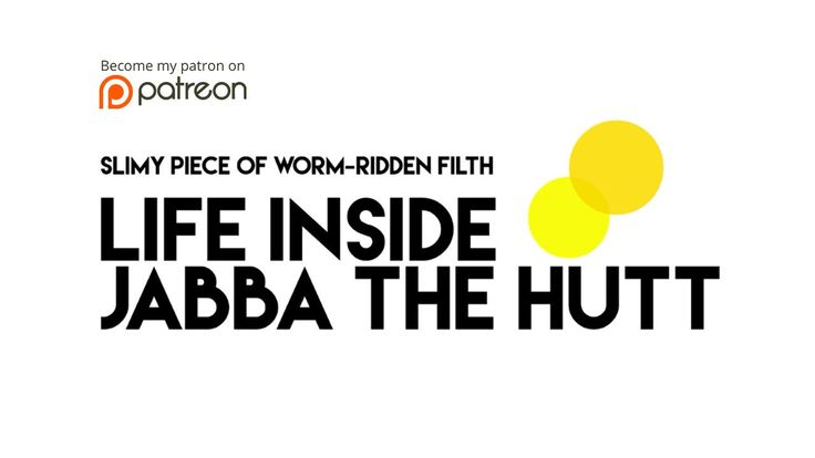 "Documentary ""Slimy Piece Of Worm-Ridden Filth: Life Inside Jabba The Hutt."""