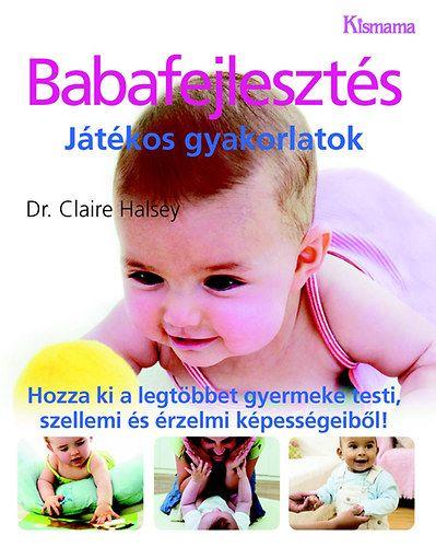 Babafejlesztés (könyv) - Dr. Claire Halsey | rukkola.hu