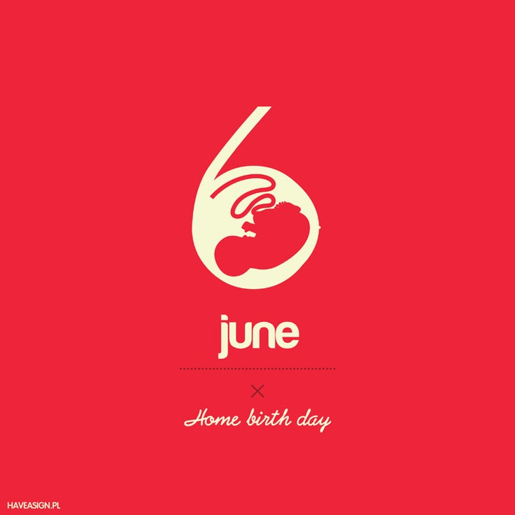 6th OF JUNE - HOME BIRTH DAY  /// by haveasign
